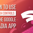 How to use touch controls when playing Google Stadia on your phone or tablet