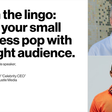Learn the Lingo: Make your small business pop with the right audience.