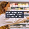 Post-pandemic Future of In-Store Retail | ThirdEye