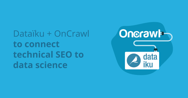 Dataiku releases an OnCrawl plugin and connects data science to technical SEO