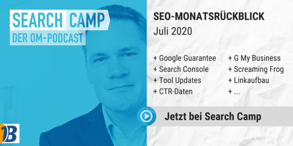 SEO-Monatsrückblick Juli 2020: Tool Updates, Google Guarantee, Search Console + mehr [Search Camp Episode 139]