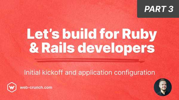 Let's build for Ruby and Rails developers - Part 3