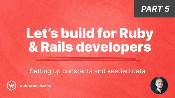 Let's build for Ruby and Rails developers - Part 5