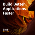 Build Better Applications Faster - from AWS
