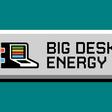 Big Desk Energy