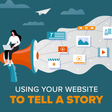 How to Tell a Story With Your Website - Business 2 Community