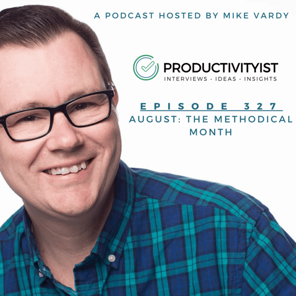 Episode 327: August - The Methodical Month - Productivityist
