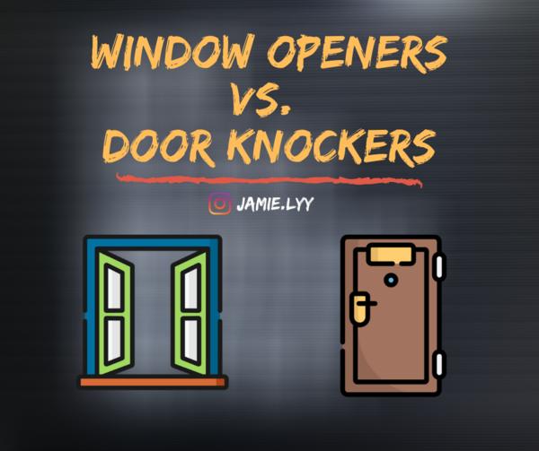 Window Openers vs. Door Knockers —