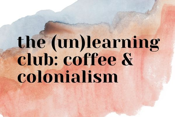 The (Un)Learning Club Is Deconstructing Coffee And Colonialism