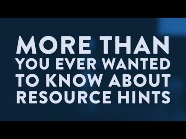 """More Than You Ever Wanted to Know About Resource Hints"" by Harry Roberts (52min)"