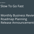 Go Slow to Go Fast: Why Process Matters