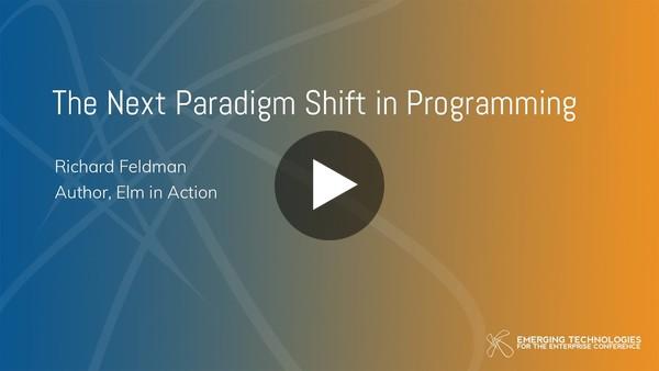 Richard Feldman — The Next Paradigm Shift in Programming