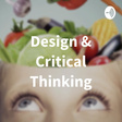 Design & Critical Thinking • A podcast on Anchor