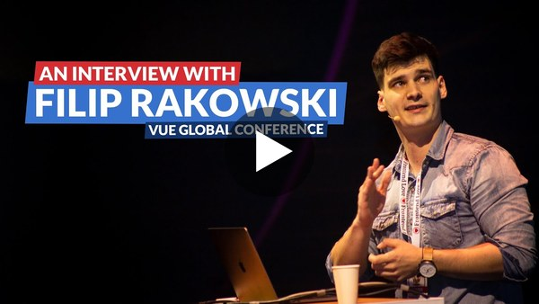 Vue.js Global conference: An interview with Filip Rakowski