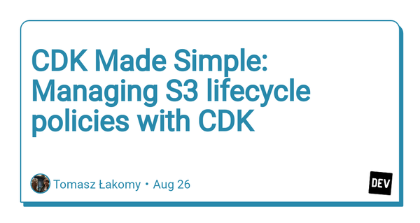 CDK Made Simple: Managing S3 lifecycle policies with CDK