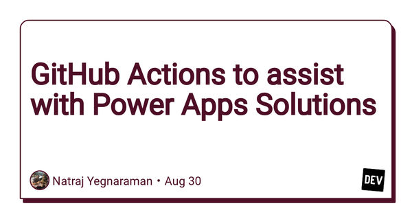 GitHub Actions to assist with Power Apps Solutions - DEV
