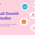 Top 40+ SaaS Growth Case Studies