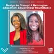 Design to Disrupt & Reimagine Education: Edupreneur Roundtable