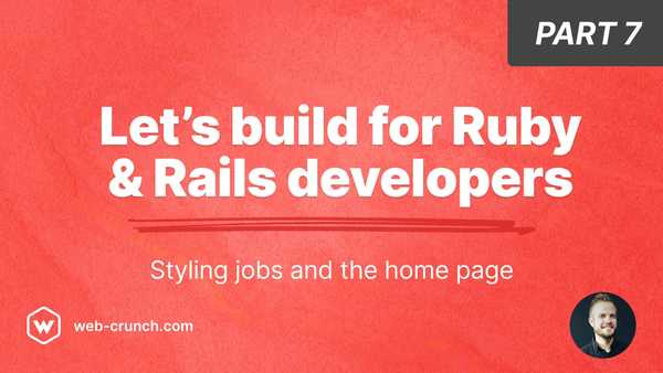 Let's build for Ruby and Rails developers - Part 7