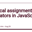 Logical assignment operators in JavaScript