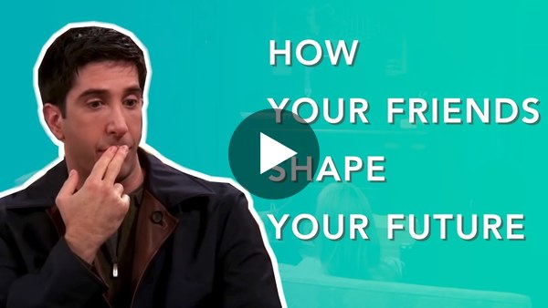 How Your Friends Shape Your Future