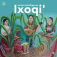 Voces de Mujeres Indígenas IXOQI' - playlist by Sara Curruchich | Spotify