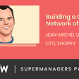 Building a Connected Network of Brains with Jean-Michel Lemieux, CTO at Shopify