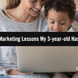 Marketing Lessons from Lockdown: What My 3-year-old Has Taught Me