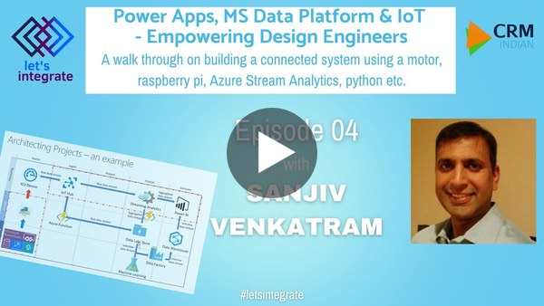 Power Apps, MS Data Platform & IoT - Empowering Design Engineers | Let's Integrate- EP 4 with Sanjiv