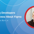 Everything Developers Need To Know About Figma