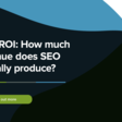 SEO ROI: How much revenue does SEO actually produce?