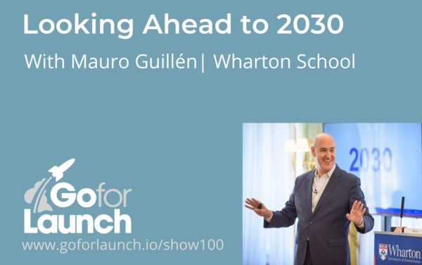 Looking Ahead to 2030 with Mauro Guillén of Wharton School