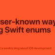 3 Lesser-Known Ways Of Using Swift Enums