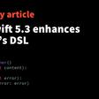 How Swift 5.3 Enhances SwiftUI's DSL