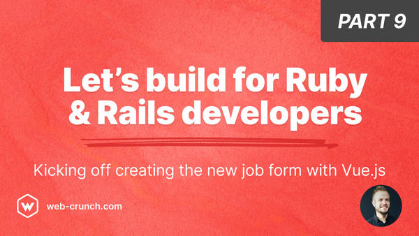 Let's build for Ruby and Rails developers - Part 9