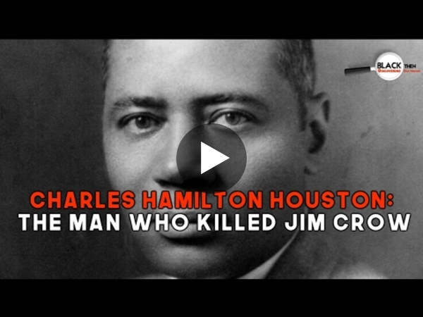 CHARLES HAMILTON HOUSTON THE MAN WHO KILLED JIM CROW