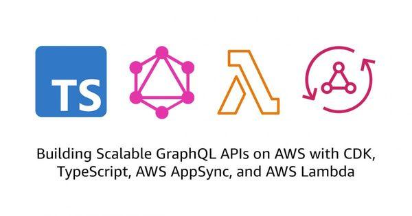 Building Scalable GraphQL APIs on AWS with CDK, TypeScript, AWS AppSync, Amazon DynamoDB, and AWS Lambda | Amazon Web Services