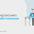 OnCrawl's Data Studio Connector is Live