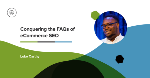 Webinar Recap: Conquering the FAQs of eCommerce SEO