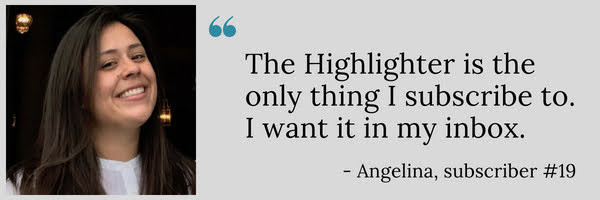 This is VIP Angelina's 260th issue of The Highlighter. Thank you for your readership and support! If you'd like to share a kind word about the newsletter, I'd appreciate it! highlighter.cc/kindwords