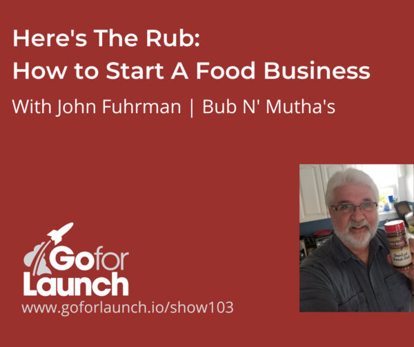 Here's The Rub | How to Start a Food Business — with John Fuhrman