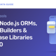 Top 11 Node.js ORMs, Query Builders & Database Libraries in 2020
