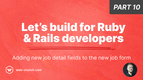 Let's build for Ruby and Rails developers - Part 10