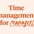 Time management: a guide for managers