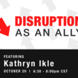 Disruption as an Ally