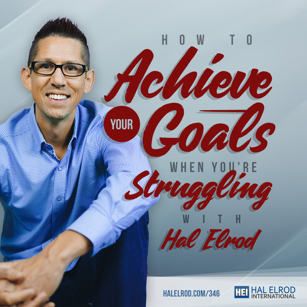 How to Achieve Your Goals When You're Struggling