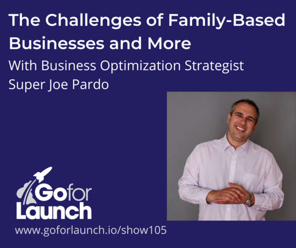 The Challenges of Family-Based Businesses and More – With Business Optimization Strategist Super Joe Pardo