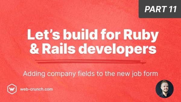 Let's build for Ruby and Rails developers - Part 11