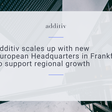 """Additive expands in """"Europe's financial capital"""""""