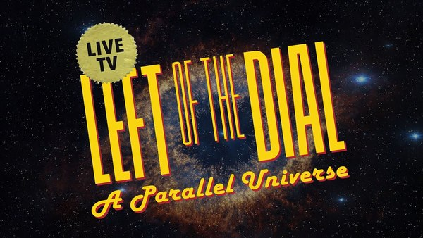 LEFT OF THE DIAL 2020 - A PARALLEL UNIVERSE